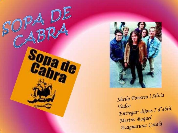 SOPA DE CABRA<br />Sheila Fonseca i Silvia Tadeo<br />Entregar: dijous 7 d'abril<br />Mestre: Raquel <br />Assignatura: Ca...
