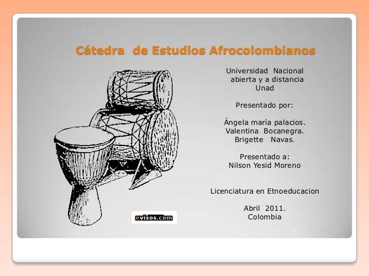 Cátedra  de Estudios Afrocolombianos<br />Universidad  Nacional<br />  abierta y a distancia<br />Unad<br />Presentado por...