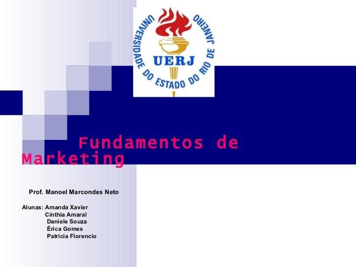 Fundamentos de Marketing Prof. Manoel Marcondes Neto Alunas: Amanda Xavier Cínthia Amaral Daniele Souza Érica Gomes Patric...