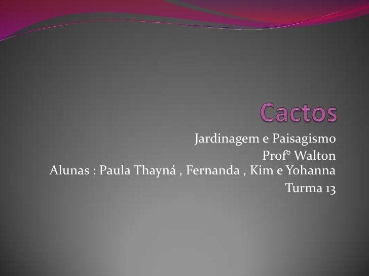 Jardinagem e Paisagismo                                     Prof° WaltonAlunas : Paula Thayná , Fernanda , Kim e Yohanna  ...