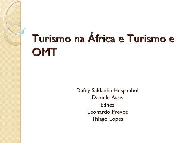 Turismo na África e Turismo e OMT Dafny Saldanha Hespanhol Daniele Assis Ednez Leonardo Prevot Thiago Lopes