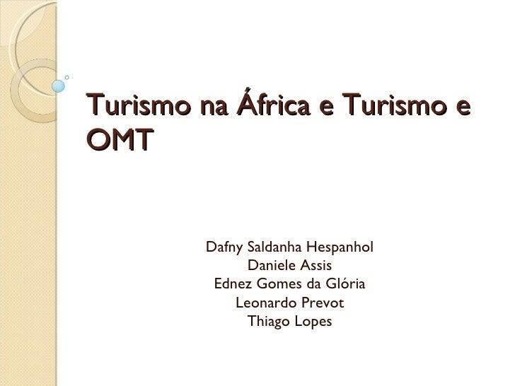 Turismo na África e Turismo e OMT Dafny Saldanha Hespanhol Daniele Assis Ednez Gomes da Glória Leonardo Prevot Thiago Lopes