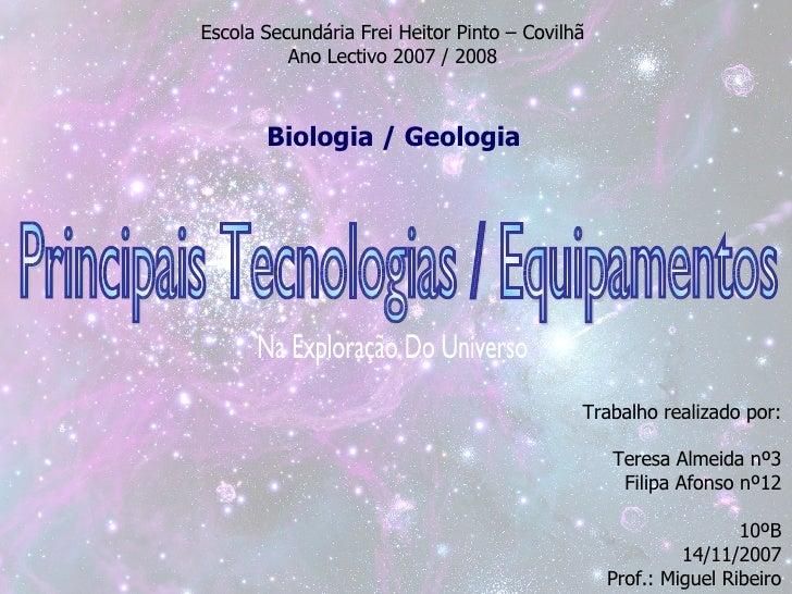 Principais Tecnologias / Equipamentos Na Exploração Do Universo Trabalho realizado por: Teresa Almeida nº3 Filipa Afonso n...