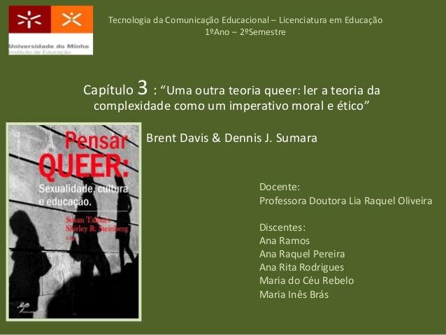 """Tecnologia da Comunicação Educacional – Licenciatura em Educação1ºAno – 2ºSemestreCapítulo 3 : """"Uma outra teoria queer: le..."""