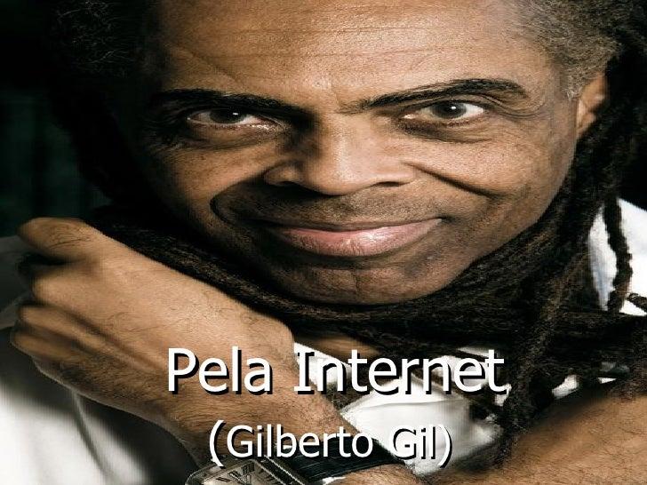<ul><li>Pela Internet  </li></ul><ul><li>( Gilberto Gil) </li></ul>