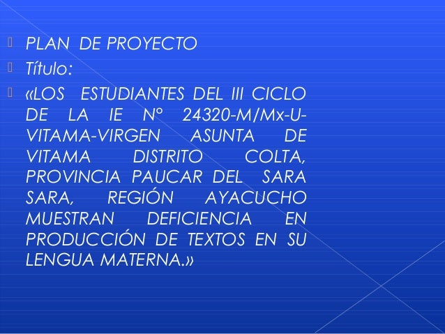    PLAN DE PROYECTO   Título:   «LOS ESTUDIANTES DEL III CICLO    DE LA IE N° 24320-M/Mx-U-    VITAMA-VIRGEN     ASUNTA...