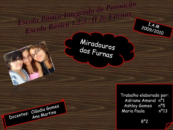 Escola Básica Integrada da PovoaçãoEscola Básica 1,2,3 /JI de Furnas<br />I.A.M<br />2009/2010<br />Miradouros das Furnas<...