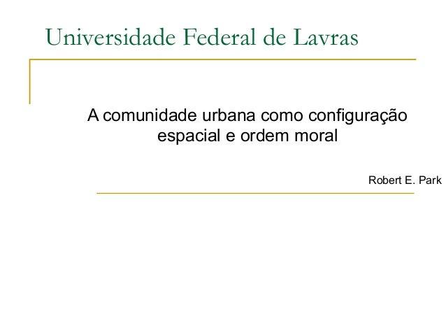 Universidade Federal de Lavras    A comunidade urbana como configuração            espacial e ordem moral                 ...