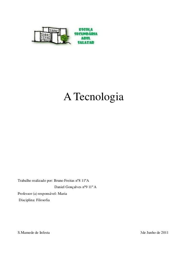 A TecnologiaTrabalho realizado por: Bruno Freitas nº8 11ºA                        Daniel Gonçalves nº9 11º AProfessor (a) ...