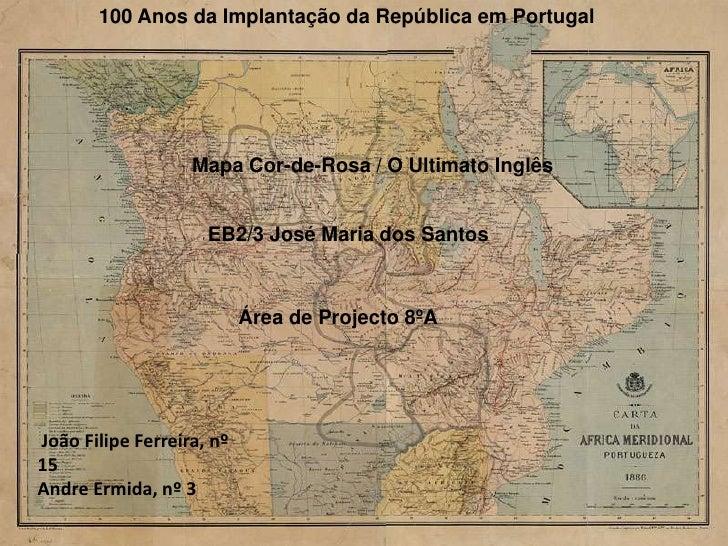 100 Anos da Implantação da República em Portugal<br />Mapa Cor-de-Rosa / O Ultimato Inglês<br />EB2/3 José Maria dos Santo...