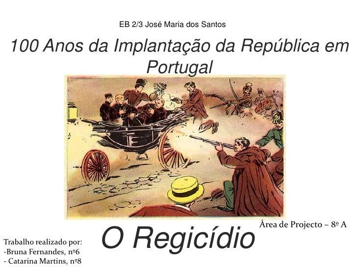 EB 2/3 José Maria dos Santos<br />100 Anos da Implantação da República em Portugal<br />O Regicídio<br />Área de Projecto ...