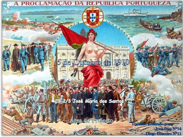 5 de Outubro de 1910<br />EB 2/3 José Maria dos Santos<br />Área de Projecto<br />8º A<br />Trabalho Realizado por:<br />I...