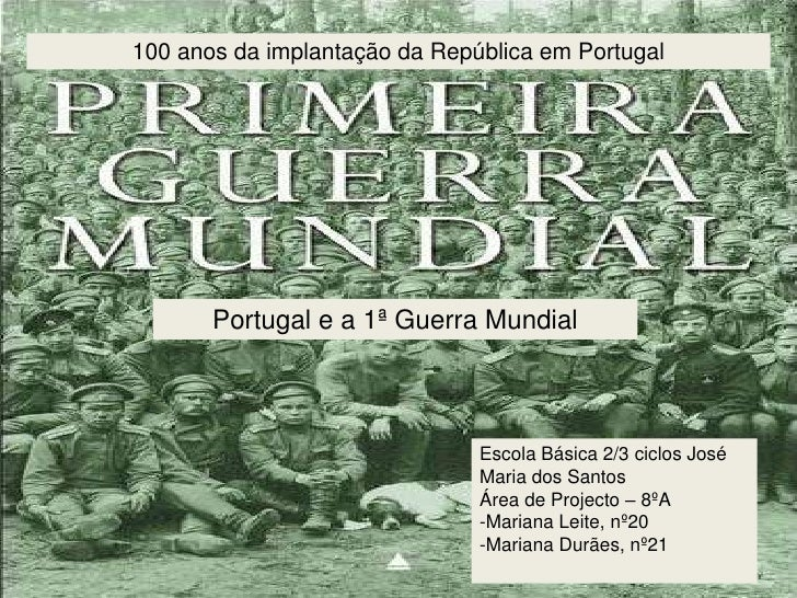 100 anos da implantação da República em Portugal<br />Portugal e a 1ª Guerra Mundial<br />Escola Básica 2/3 ciclos José Ma...