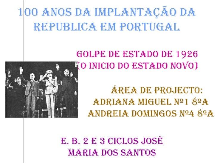 100 Anos da Implantação da Republica em Portugal <br />Golpe de Estado de 1926 <br />(O Inicio do Estado Novo) <br />     ...