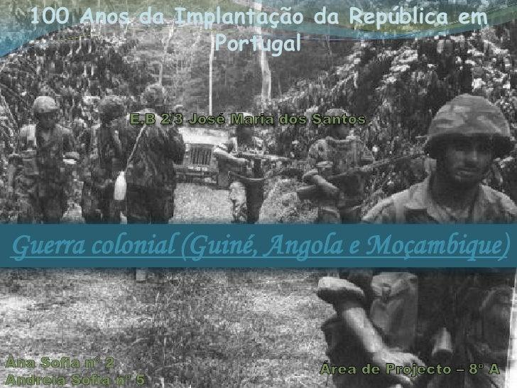 100 Anos da Implantação da República em Portugal<br />E.B 2/3 José Maria dos Santos<br />Guerra colonial (Guiné, Angola e ...