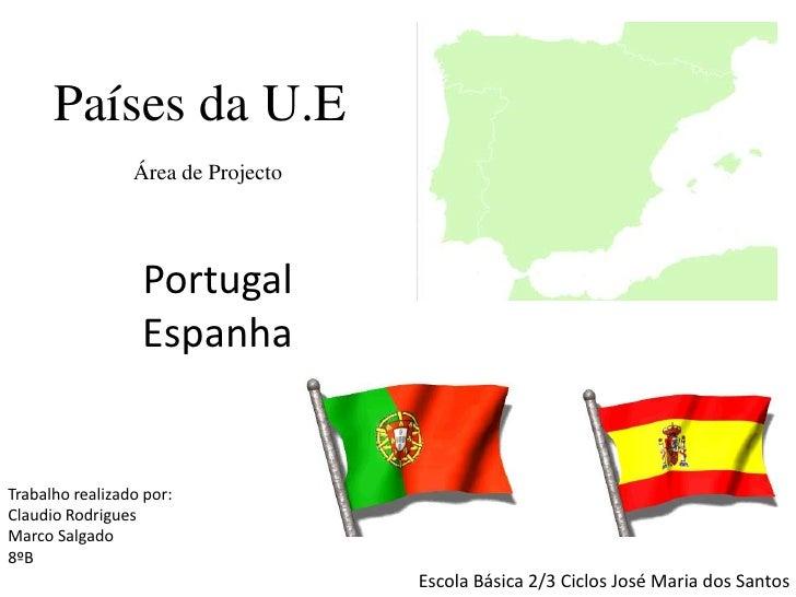 Países da U.E     <br />Área de Projecto<br />Portugal<br />Espanha<br />Trabalho realizado por:<br />Claudio Rodrigues<br...