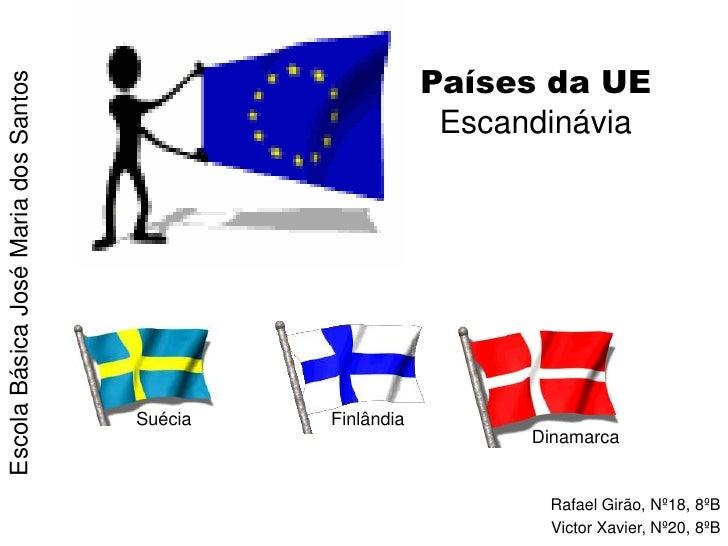 Países da UEEscandinávia<br />Escola Básica José Maria dos Santos <br />Suécia<br />Finlândia<br />Dinamarca<br />Rafael G...