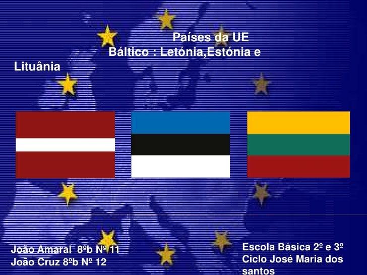 Países da UE<br />                            Báltico : Letónia,Estónia e Lituânia<br />Escola Básica 2º e 3º Ciclo José M...