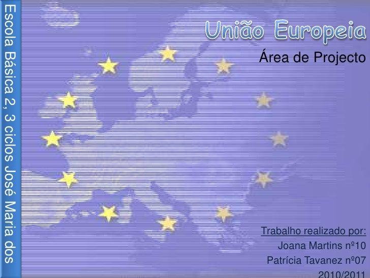 União Europeia<br />Área de Projecto<br />Escola Básica 2, 3 ciclos José Maria dos Santos<br />Trabalho realizado por:<br ...