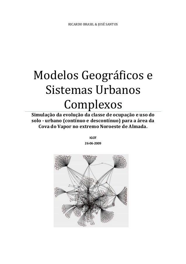 RICARDO BRASIL & JOSÉ SANTOS Modelos Geográficos e Sistemas Urbanos Complexos Simulação da evolução da classe de ocupação ...