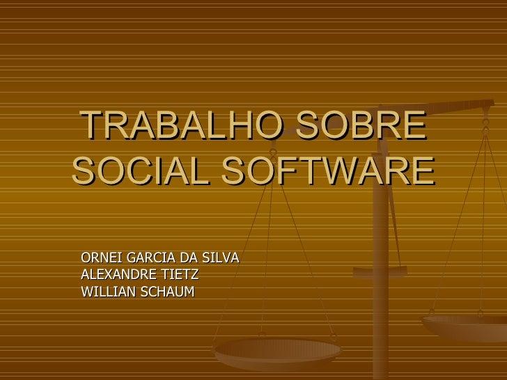 TRABALHO SOBRE SOCIAL SOFTWARE ORNEI GARCIA DA SILVA ALEXANDRE TIETZ WILLIAN SCHAUM
