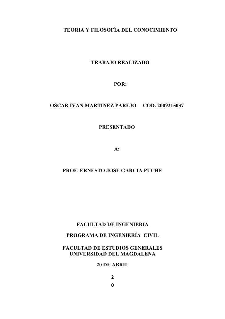 TEORIA Y FILOSOFÌA DEL CONOCIMIENTO                 TRABAJO REALIZADO                       POR:    OSCAR IVAN MARTINEZ PA...