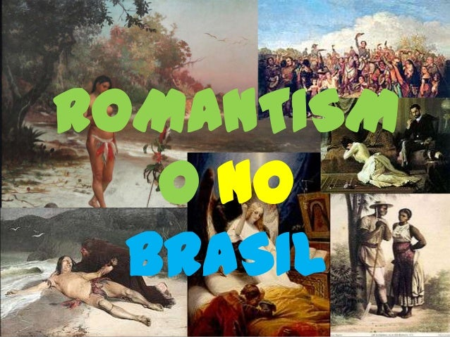ROMANTISMO ROMANTISM O NO BRASIL