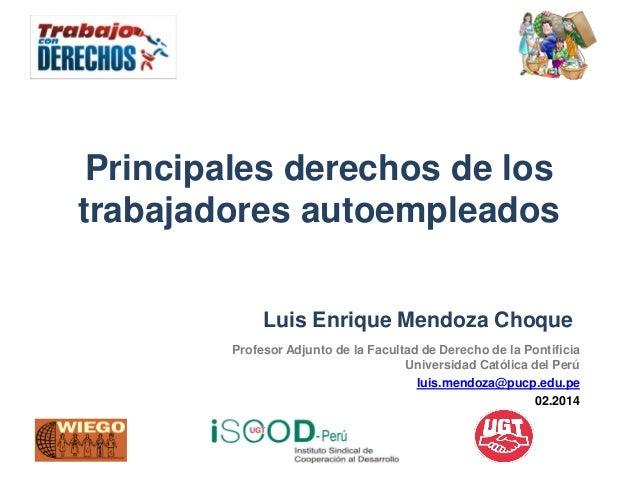 Principales derechos de los trabajadores autoempleados Luis Enrique Mendoza Choque Profesor Adjunto de la Facultad de Dere...