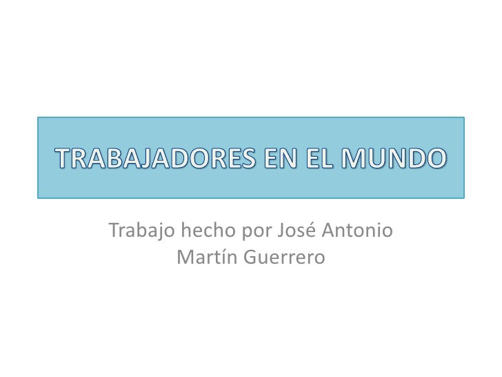 Trabajo hecho por José Antonio       Martín Guerrero