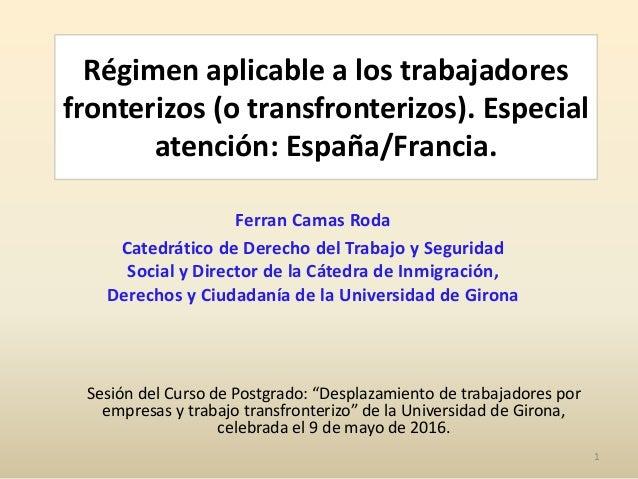 Régimen aplicable a los trabajadores fronterizos (o transfronterizos). Especial atención: España/Francia. Ferran Camas Rod...