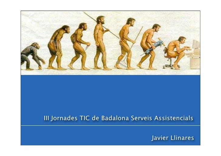 III Jornades TIC de Badalona Serveis Assistencials                                       Javier Llinares