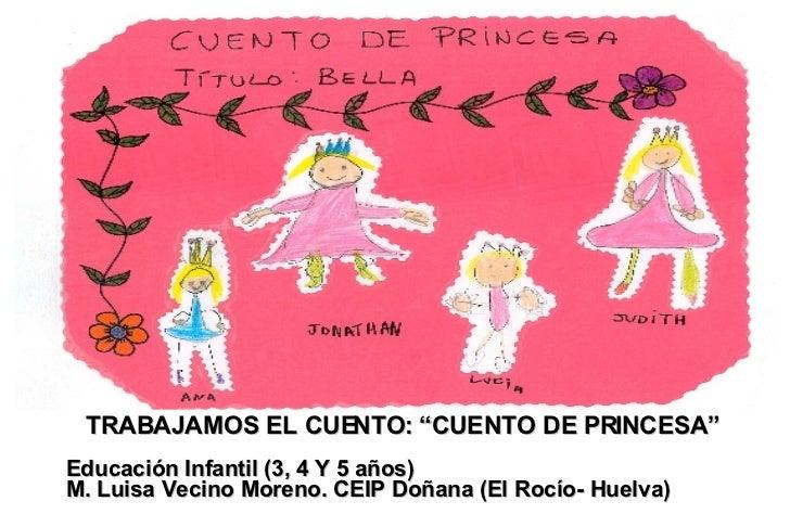 """TRABAJAMOS EL CUENTO: """"CUENTO DE PRINCESA"""" Educación Infantil (3, 4 Y 5 años) M. Luisa Vecino Moreno. CEIP Doñana (El Rocí..."""