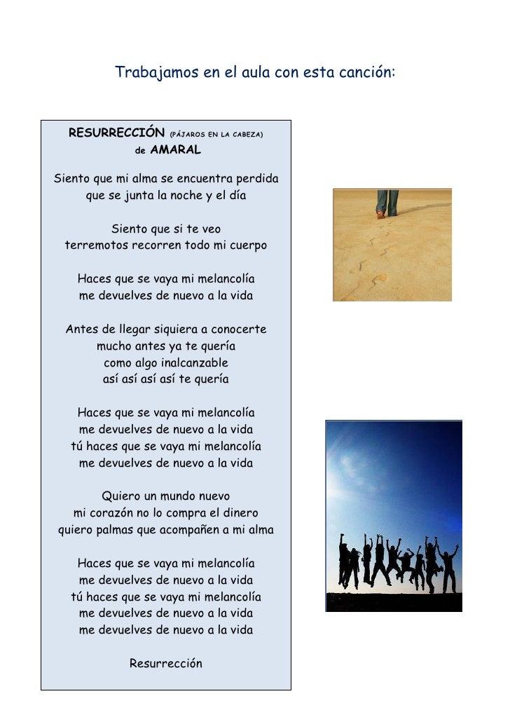 Trabajamos en el aula con esta canción:     RESURRECCIÓN (PÁJAROS EN LA CABEZA)               de AMARAL      Siento que ...