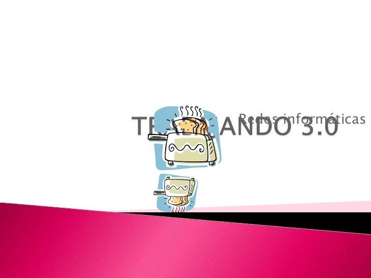 TRABAJANDO 3.0<br />Redes informáticas<br />
