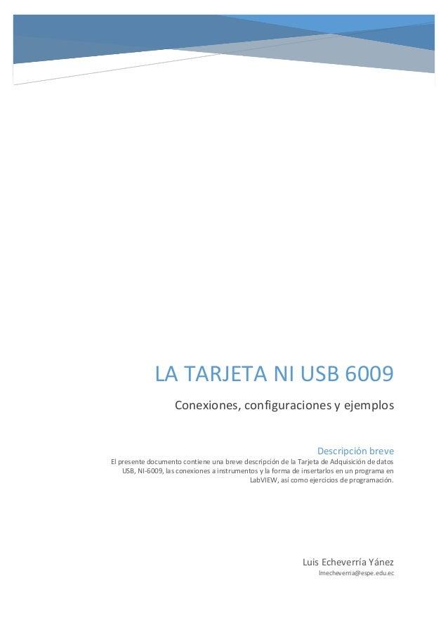 LA TARJETA NI USB 6009 Conexiones, configuraciones y ejemplos Luis Echeverría Yánez lmecheverria@espe.edu.ec Descripción b...