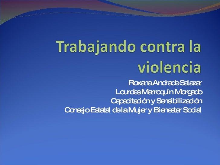 Roxana Andrade Salazar Lourdes Marroquín Morgado Capacitación y Sensibilización Consejo Estatal de la Mujer y Bienestar So...