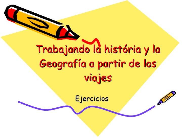 Trabajando la história y la Geografía a partir de los viajes Ejercicios