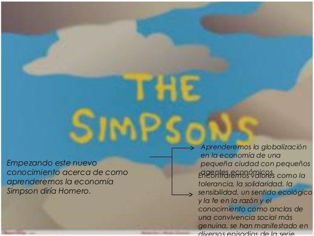 Empezando este nuevo conocimiento acerca de como aprenderemos la economía Simpson diría Homero. Aprenderemos la globalizac...