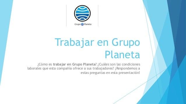 Trabajar en Grupo Planeta ¿Cómo es trabajar en Grupo Planeta? ¿Cuáles son las condiciones laborales que esta compañía ofre...