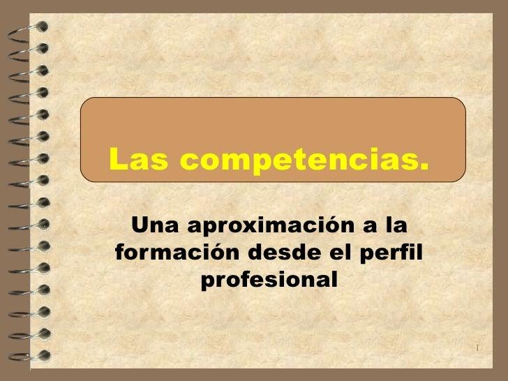 Las competencias. Una aproximación a la formación desde el perfil profesional