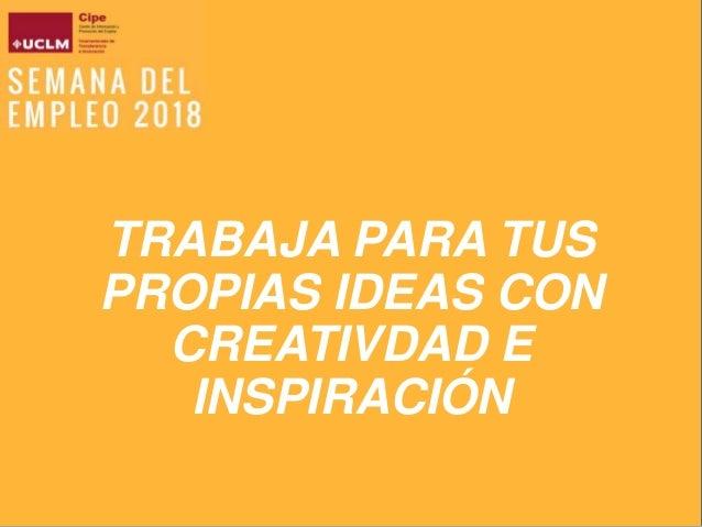 TRABAJA PARA TUS PROPIAS IDEAS CON CREATIVDAD E INSPIRACIÓN