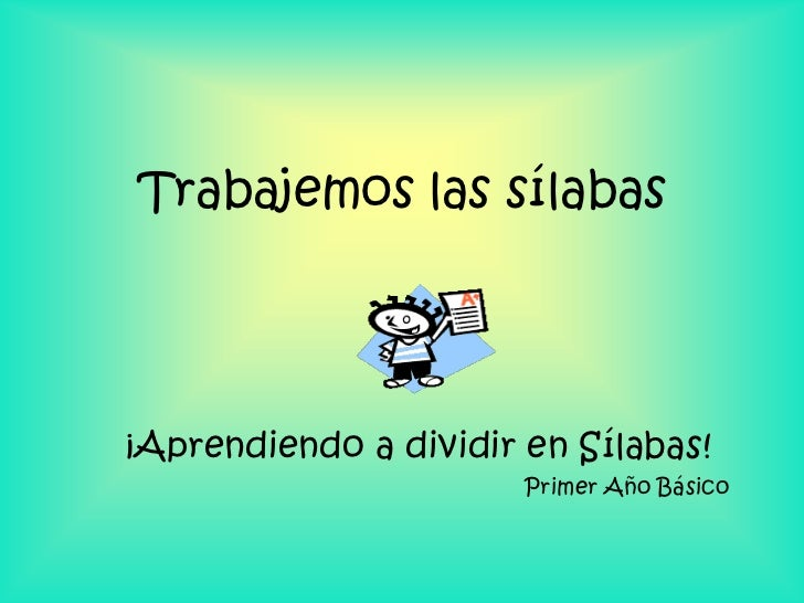 Trabajemos las sílabas¡Aprendiendo a dividir en Sílabas!                       Primer Año Básico