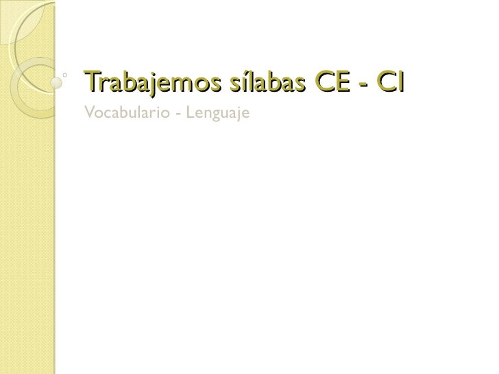 Trabajemos sílabas CE - CI Vocabulario - Lenguaje