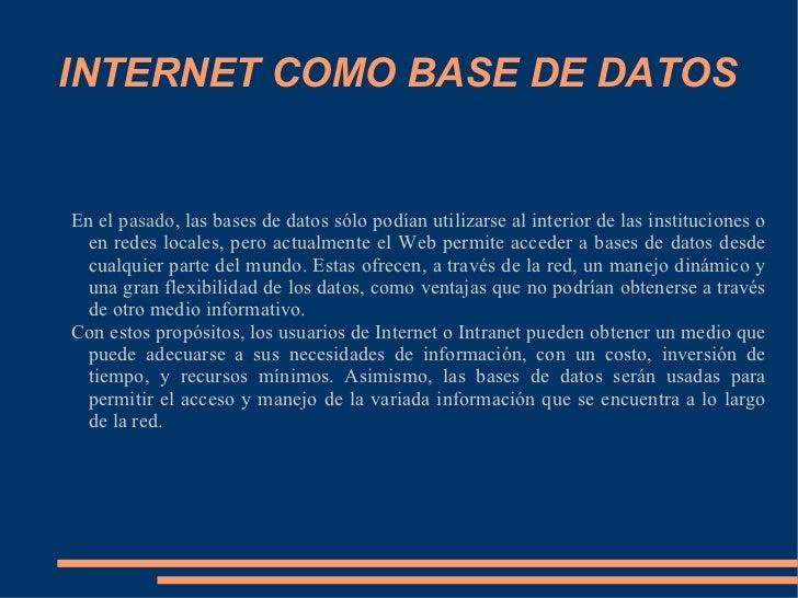 INTERNET COMO BASE DE DATOS En el  pasado , las bases de datos sólo podían utilizarse al interior de las instituciones o e...