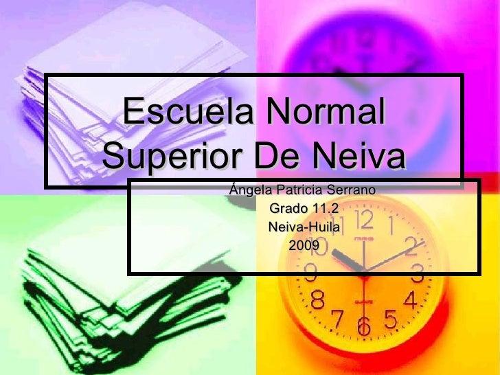 Escuela Normal Superior De Neiva Ángela Patricia Serrano Grado 11.2 Neiva-Huila 2009