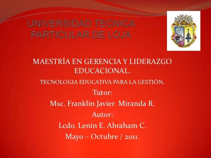 UNIVERSIDAD TECNICA PARTICULAR DE LOJA<br />MAESTRÍA EN GERENCIA Y LIDERAZGO EDUCACIONAL.<br />TECNOLOGIA EDUCATIVA PARA L...
