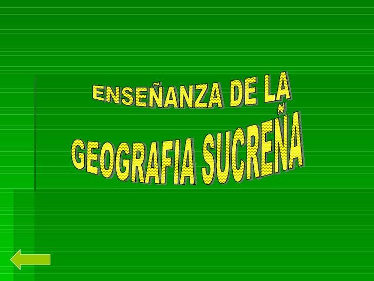 GEOGRAFIA SUCREÑA ENSEÑANZA DE LA
