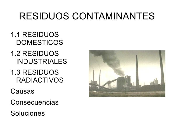 RESIDUOS CONTAMINANTES <ul><li>1.1 RESIDUOS DOMESTICOS