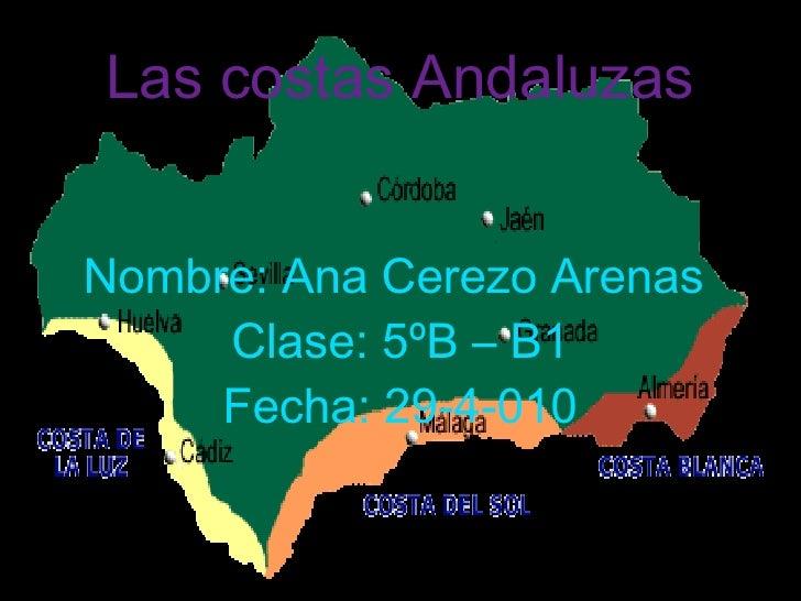 Las costas Andaluzas Nombre: Ana Cerezo Arenas  Clase: 5ºB – B1 Fecha: 29-4-010