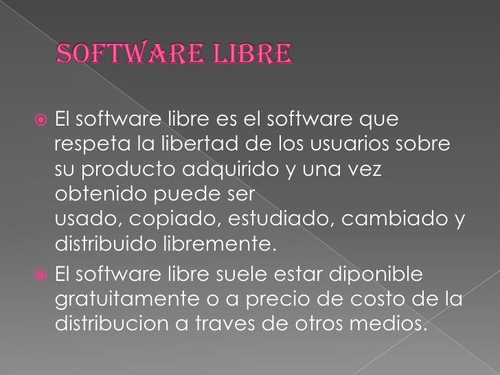 Software libre<br />El software libre es el software que respeta la libertad de los usuarios sobre su producto adquirido y...